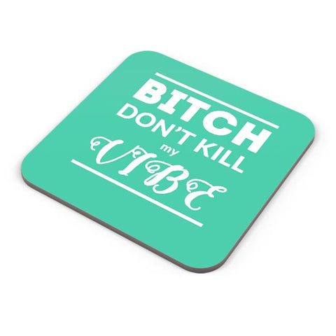 Buy Coasters Online | Bitch Don't kill My Vibe Coasters Online India | PosterGuy.in