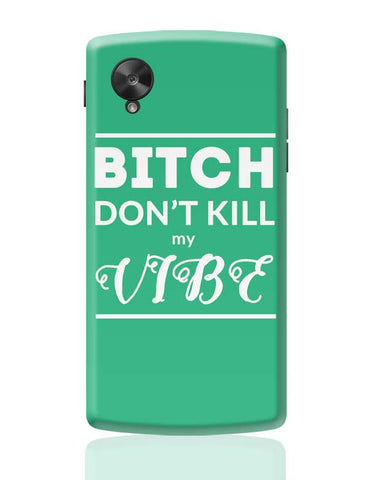 Google Nexus 5 Covers | Bitch Don't kill My Vibe Google Nexus 5 Case Cover Online India