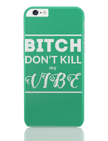 iPhone 6 Plus/iPhone 6S Plus Covers | Bitch Don't kill My Vibe iPhone 6 Plus / 6S Plus Covers Online India