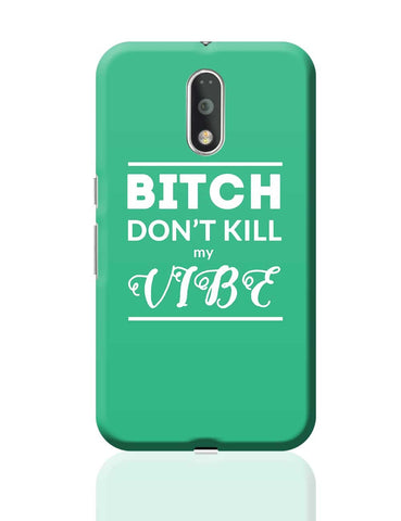 Bitch Don't kill My Vibe Moto G4 Plus Online India