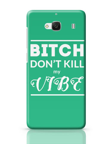 Xiaomi Redmi 2 / Redmi 2 Prime Cover| Bitch Don't kill My Vibe Redmi 2 / Redmi 2 Prime Case Cover Online India