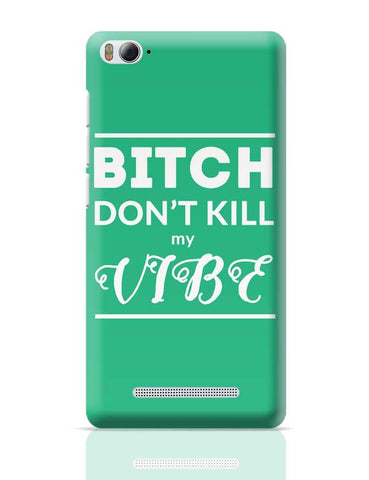 Xiaomi Mi 4i Covers | Bitch Don't kill My Vibe Xiaomi Mi 4i Case Cover Online India