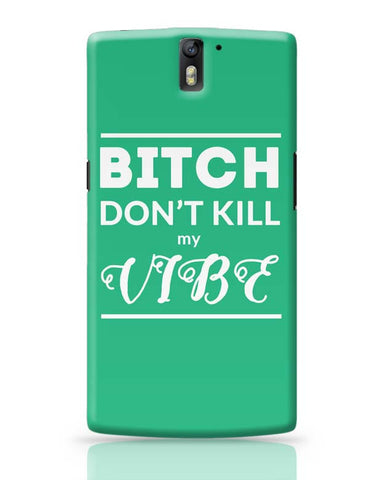 OnePlus One Covers | Bitch Donäó»t kill My Vibe OnePlus One Case Cover Online India