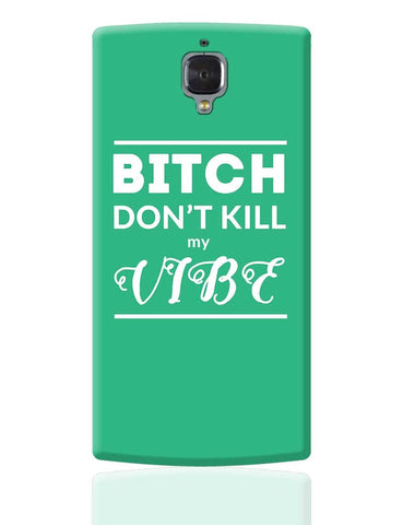 Bitch Don't kill My Vibe OnePlus 3 Cover Online India