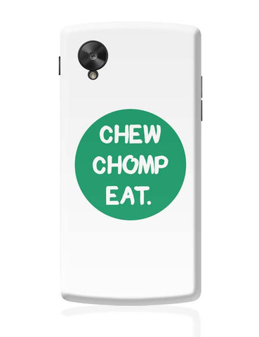 Google Nexus 5 Covers | CHEW CHOMP EAT Google Nexus 5 Case Cover Online India