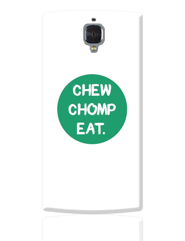 CHEW CHOMP EAT OnePlus 3 Cover Online India