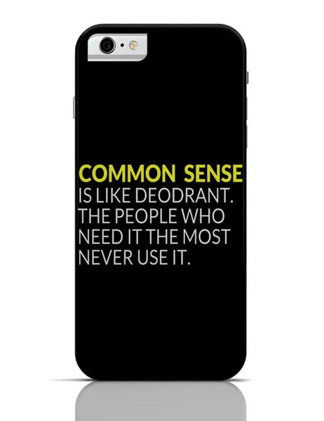 iPhone 6/6S Covers & Cases | Common Sense is like Deodorant | Funny Quote iPhone 6 / 6S Case Cover Online India