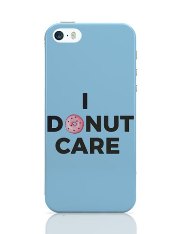iPhone 5 / 5S Cases & Covers | I Donut Care | Quirky Donut iPhone 5 / 5S Case Cover Online India