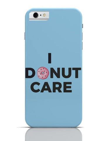 iPhone 6/6S Covers & Cases | I Donut Care | Quirky Donut iPhone 6 / 6S Case Cover Online India