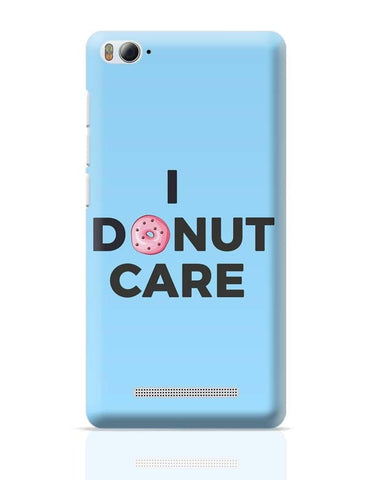 Xiaomi Mi 4i Covers | I Donut Care | Quirky Donut Xiaomi Mi 4i Case Cover Online India