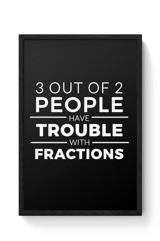 Framed Posters Online India | 3 out of 2 People have trouble With Fractions Framed Poster Online India