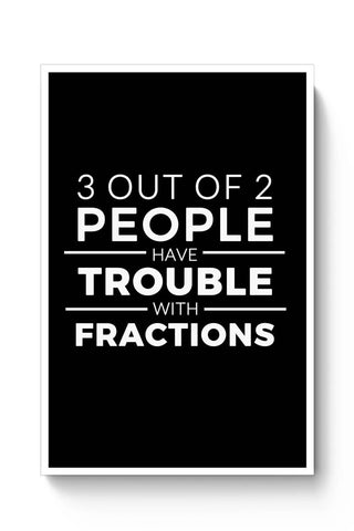 Posters Online | 3 out of 2 People have trouble With Fractions Poster Online India | Designed by: Pooja Bindal