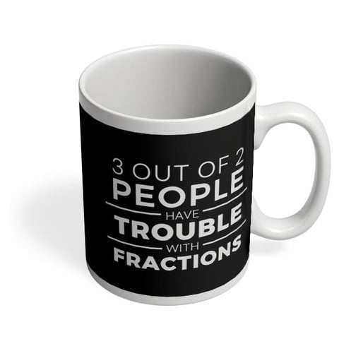 Coffee Mugs Online | 3 out of 2 People have trouble With Fractions Coffee Mug Online India