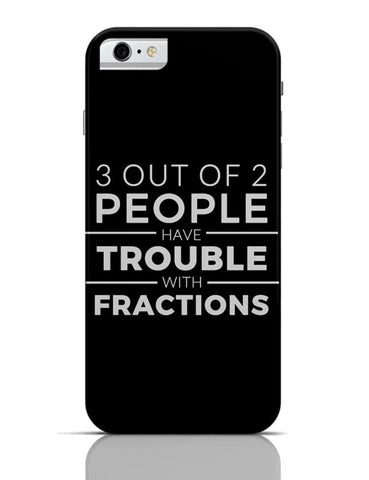 iPhone 6/6S Covers & Cases | 3 out of 2 People have trouble With Fractions iPhone 6 / 6S Case Cover Online India