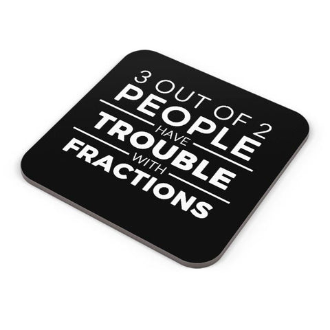 Buy Coasters Online | 3 out of 2 People have trouble With Fractions Coasters Online India | PosterGuy.in