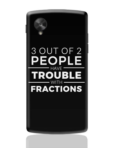 Google Nexus 5 Covers | 3 out of 2 People have trouble With Fractions Google Nexus 5 Case Cover Online India