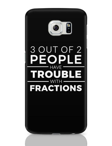 Samsung Galaxy S6 Covers | 3 out of 2 People have trouble With Fractions Samsung Galaxy S6 Case Covers Online India