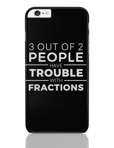 iPhone 6 Plus/iPhone 6S Plus Covers | 3 out of 2 People have trouble With Fractions iPhone 6 Plus / 6S Plus Covers Online India
