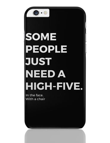 iPhone 6 Plus/iPhone 6S Plus Covers | Some People Need a High Five | In the Face iPhone 6 Plus / 6S Plus Covers Online India