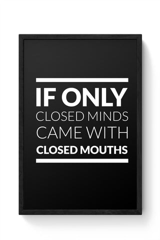 Framed Posters Online India | If Only Closed Minds came With Closed Mouths Framed Poster Online India