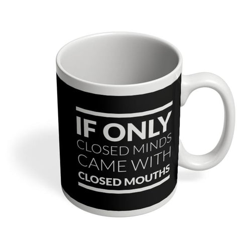 Coffee Mugs Online | If Only Closed Minds came With Closed Mouths Coffee Mug Online India