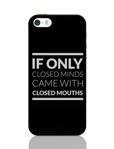 iPhone 5 / 5S Cases & Covers | If Only Closed Minds came With Closed Mouths iPhone 5 / 5S Case Cover Online India
