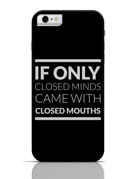 iPhone 6/6S Covers & Cases | If Only Closed Minds came With Closed Mouths iPhone 6 / 6S Case Cover Online India