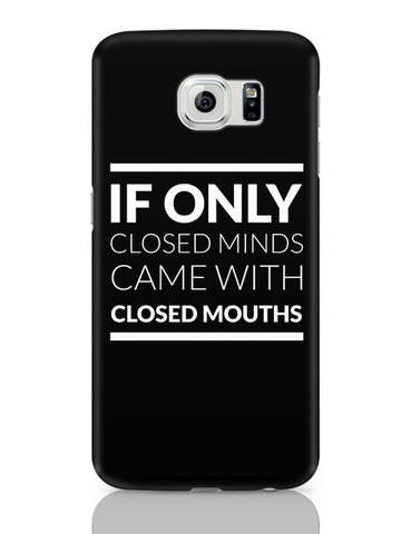 Samsung Galaxy S6 Covers | If Only Closed Minds came With Closed Mouths Samsung Galaxy S6 Case Covers Online India