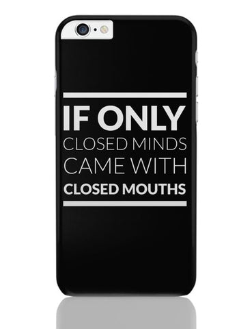 iPhone 6 Plus/iPhone 6S Plus Covers | If Only Closed Minds came With Closed Mouths iPhone 6 Plus / 6S Plus Covers Online India