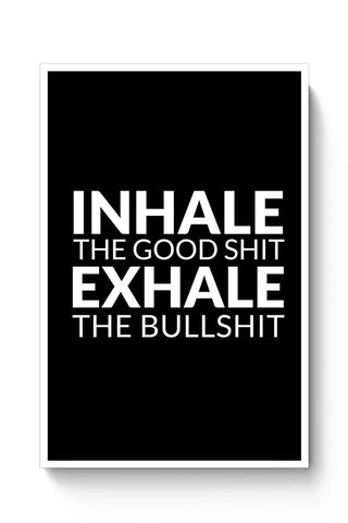 Posters Online | inhale THE GOOD SHIT EXHALE THE BULL SHIT Poster Online India | Designed by: Pooja Bindal