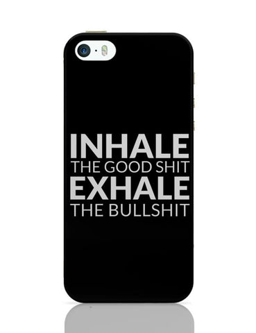 iPhone 5 / 5S Cases & Covers | inhale THE GOOD SHIT EXHALE THE BULL SHIT iPhone 5 / 5S Case Cover Online India