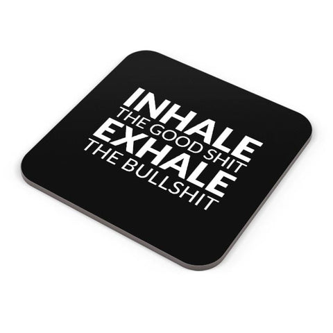 Buy Coasters Online | inhale THE GOOD SHIT EXHALE THE BULL SHIT Coasters Online India | PosterGuy.in