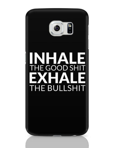 Samsung Galaxy S6 Covers | inhale THE GOOD SHIT EXHALE THE BULL SHIT Samsung Galaxy S6 Case Covers Online India