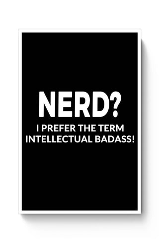 Posters Online | nerd? I prefer Intellectual Badass Poster Online India | Designed by: Kickass Artworks