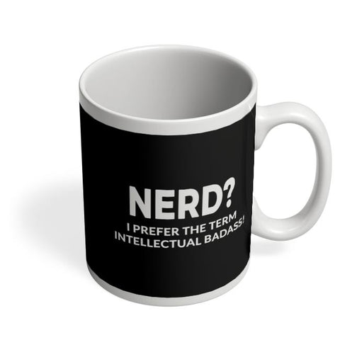 Coffee Mugs Online | nerd? I prefer Intellectual Badass Coffee Mug Online India