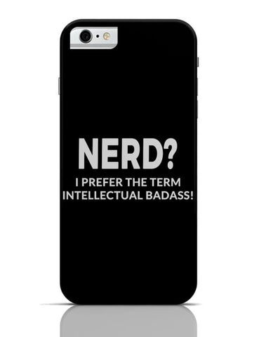 iPhone 6/6S Covers & Cases | nerd? I prefer Intellectual Badass iPhone 6 / 6S Case Cover Online India