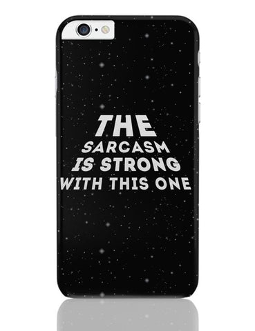 iPhone 6 Plus/iPhone 6S Plus Covers | sarcasm is strong with this one iPhone 6 Plus / 6S Plus Covers Online India
