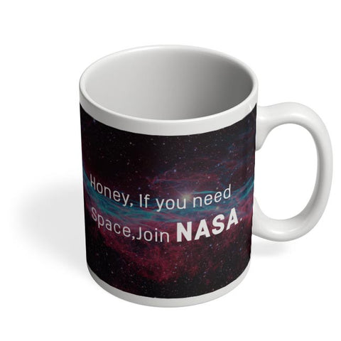 Coffee Mugs Online | Honey If You Need Space | NASA Funny Coffee Mug Online India