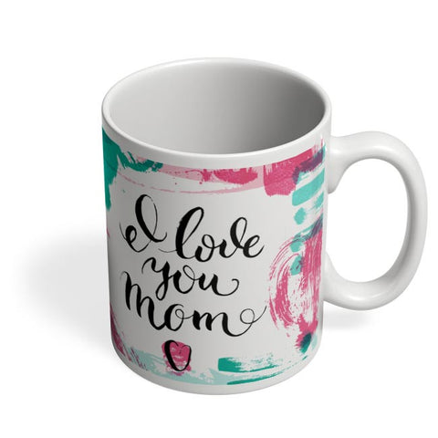 I Love You Mom Abstract Art Play  | Mother's Day Gift Coffee Mug Online India