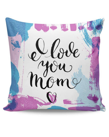 I Love You Mom Abstract Art Play  | Mother's Day Gift Cushion Cover Online India