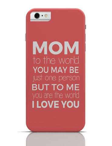 Mom ,To Me You Are The World | Mother's Day Gift iPhone 6 6S Covers Cases Online India