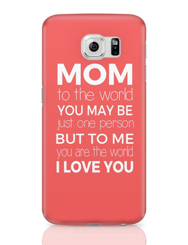 Mom ,To Me You Are The World | Mother's Day Gift Samsung Galaxy S6 Covers Cases Online India