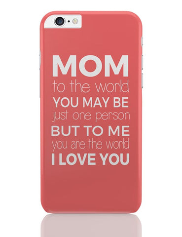 Mom ,To Me You Are The World | Mother's Day Gift iPhone 6 Plus / 6S Plus Covers Cases Online India