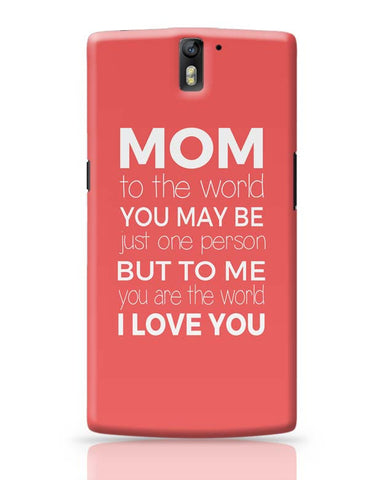 Mom ,To Me You Are The World | Mother's Day Gift OnePlus One Covers Cases Online India