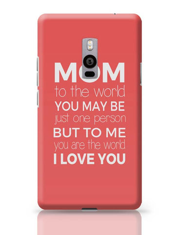 Mom ,To Me You Are The World | Mother's Day Gift OnePlus Two Covers Cases Online India