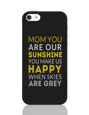 Mom You Are Our Sunshine | Mother's Day Gift iPhone Covers Cases Online India