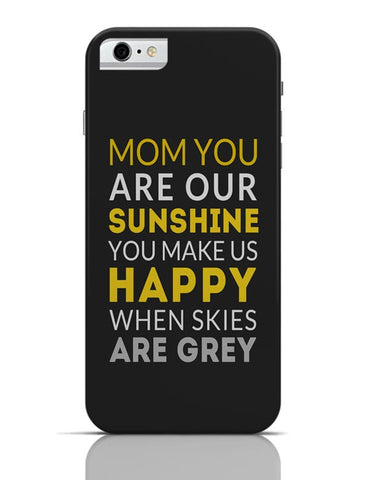 Mom You Are Our Sunshine | Mother's Day Gift iPhone 6 6S Covers Cases Online India