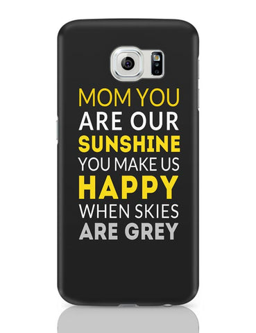 Mom You Are Our Sunshine | Mother's Day Gift Samsung Galaxy S6 Covers Cases Online India