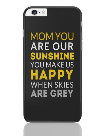 Mom You Are Our Sunshine | Mother's Day Gift iPhone 6 Plus / 6S Plus Covers Cases Online India