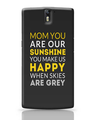 Mom You Are Our Sunshine | Mother's Day Gift OnePlus One Covers Cases Online India